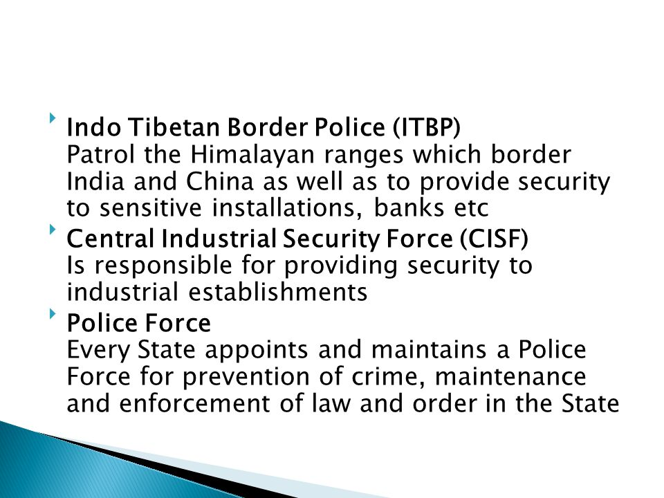 Indo Tibetan Border Police (ITBP) Patrol the Himalayan ranges which border India and China as well as to provide security to sensitive installations, banks etc