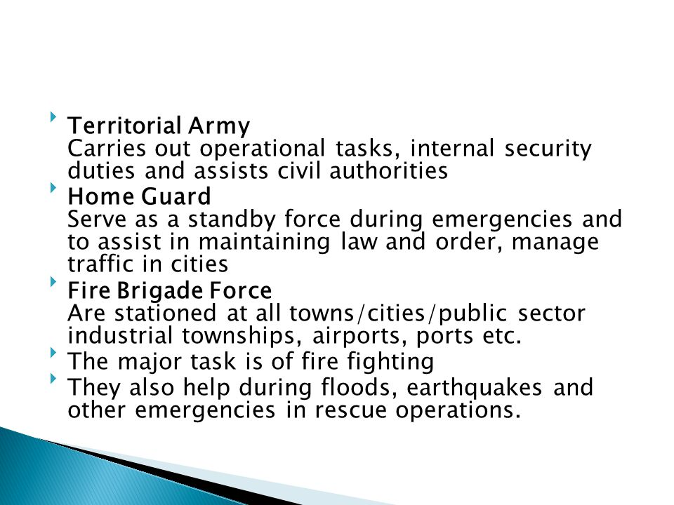 Territorial Army Carries out operational tasks, internal security duties and assists civil authorities