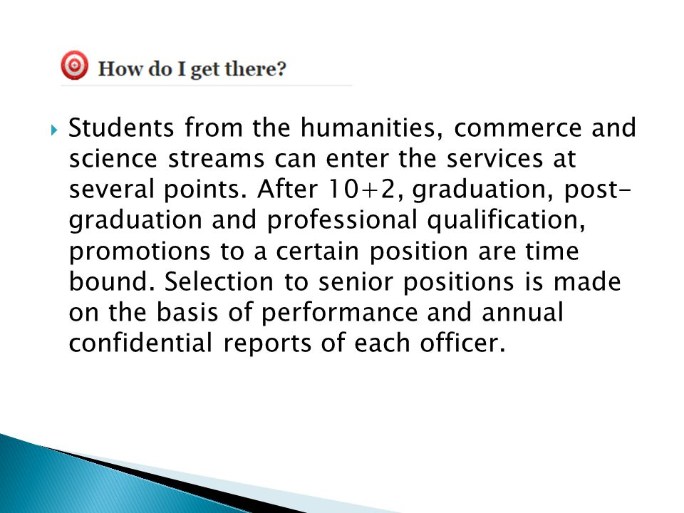 Students from the humanities, commerce and science streams can enter the services at several points.