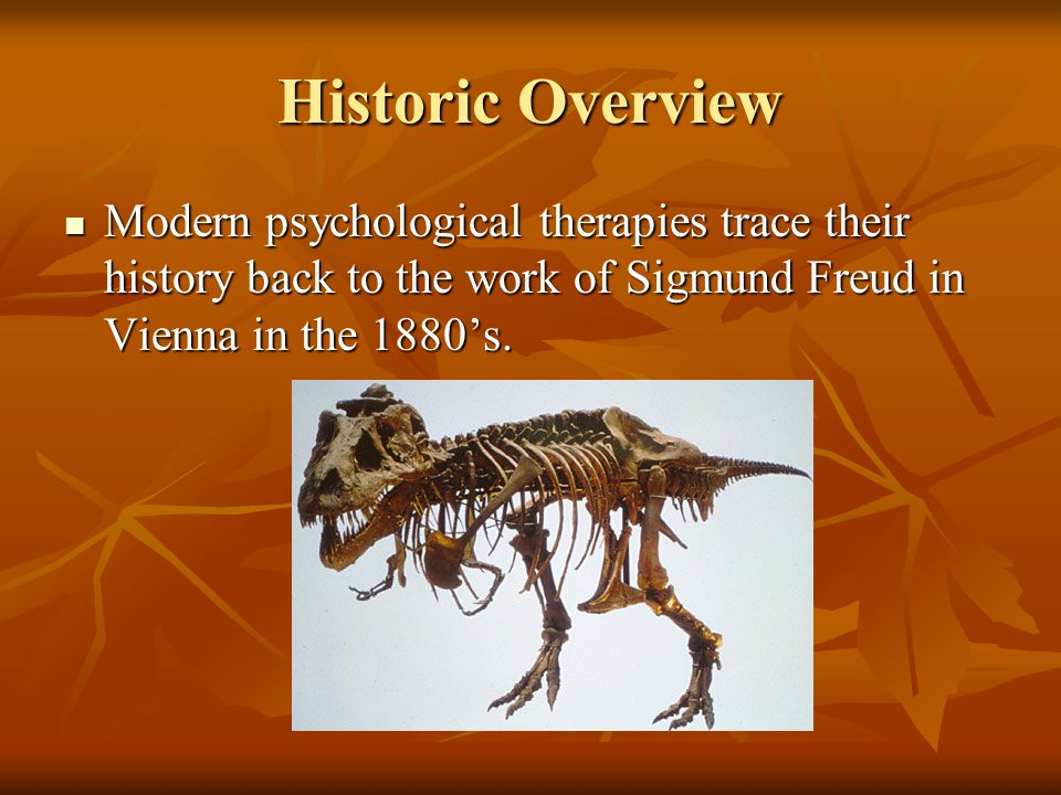 Historic Overview Modern psychological therapies trace their history back to the work of Sigmund Freud in Vienna in the 1880's.