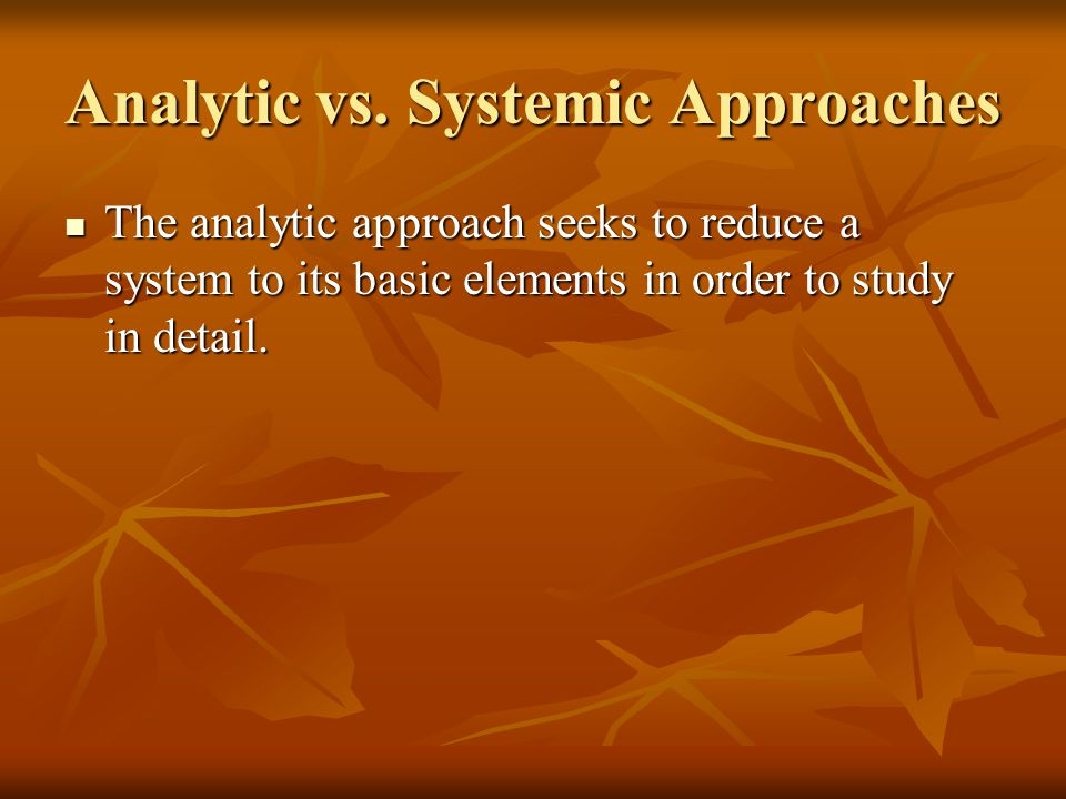 Analytic vs. Systemic Approaches