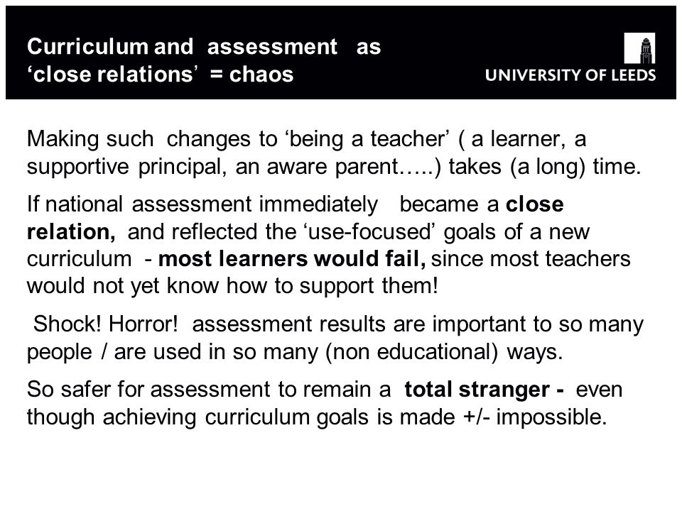 Curriculum and assessment as 'close relations' = chaos