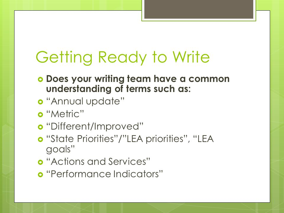 Getting Ready to Write Does your writing team have a common understanding of terms such as: Annual update