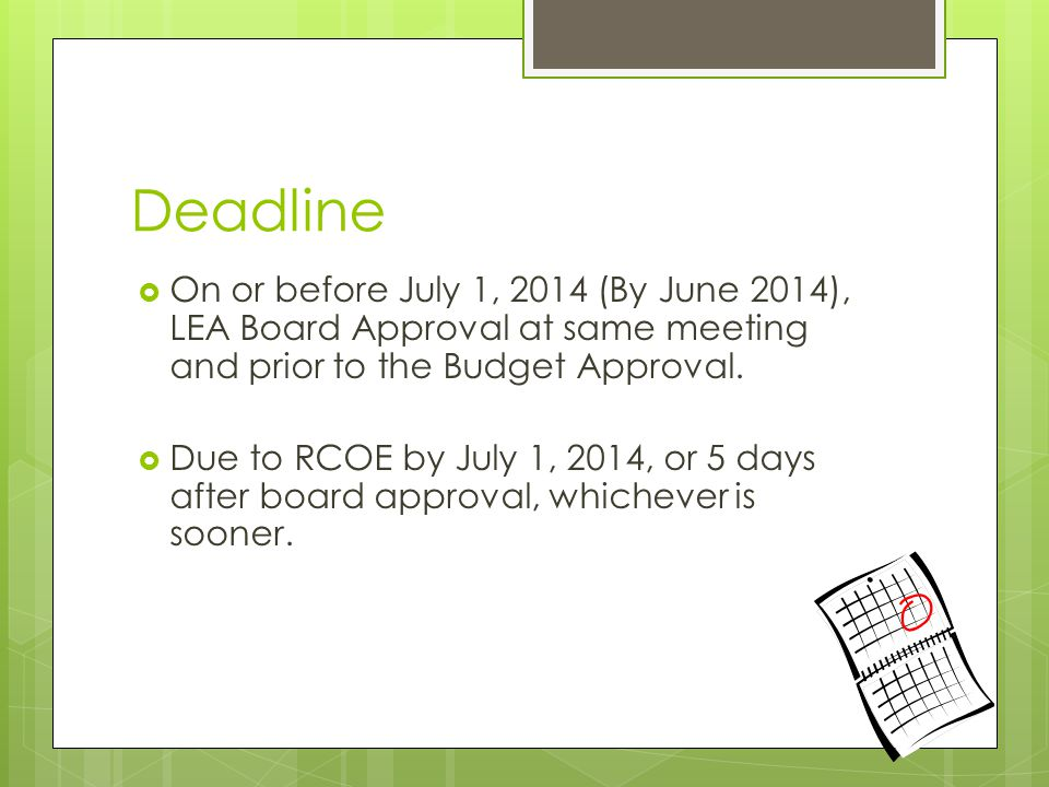 Deadline On or before July 1, 2014 (By June 2014), LEA Board Approval at same meeting and prior to the Budget Approval.