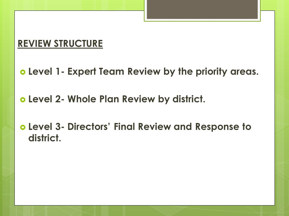 REVIEW STRUCTURE Level 1- Expert Team Review by the priority areas. Level 2- Whole Plan Review by district.