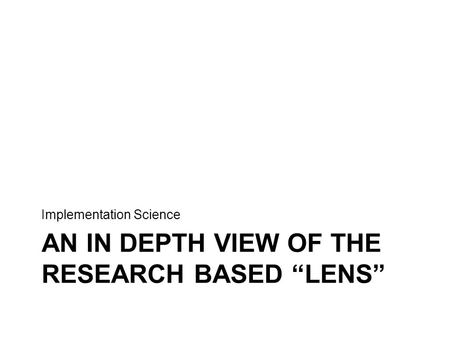 An in depth view of the research based Lens