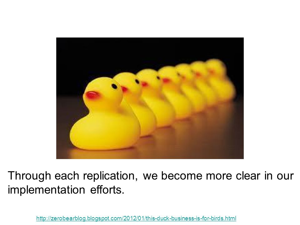 Through each replication, we become more clear in our implementation efforts.