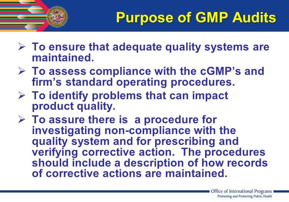 Purpose of GMP Audits To ensure that adequate quality systems are maintained.