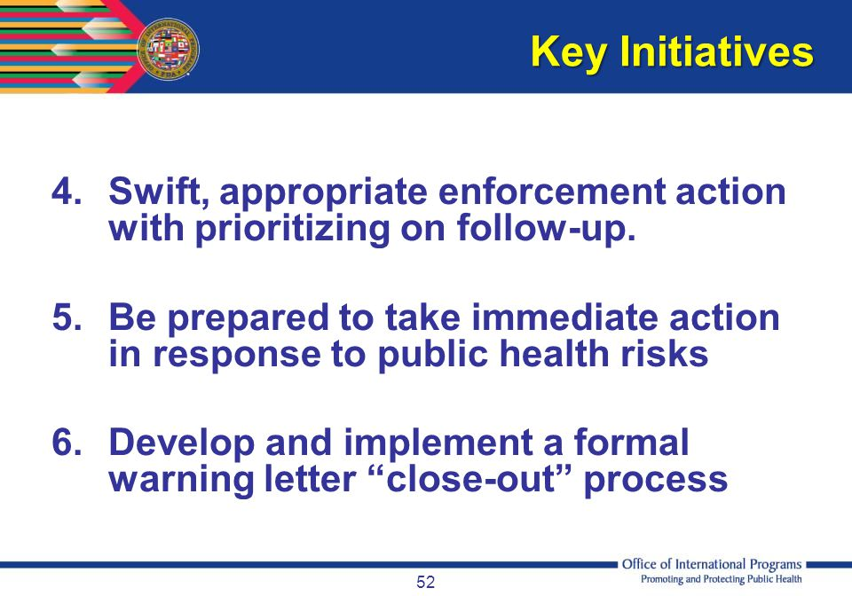 Key Initiatives Swift, appropriate enforcement action with prioritizing on follow-up.