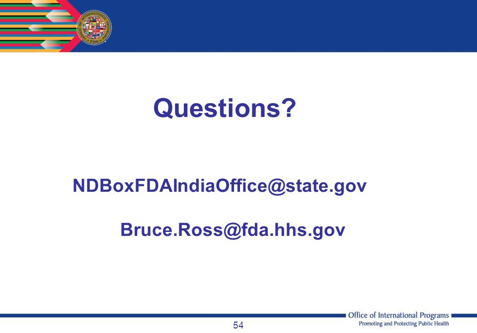 Questions NDBoxFDAIndiaOffice@state.gov Bruce.Ross@fda.hhs.gov