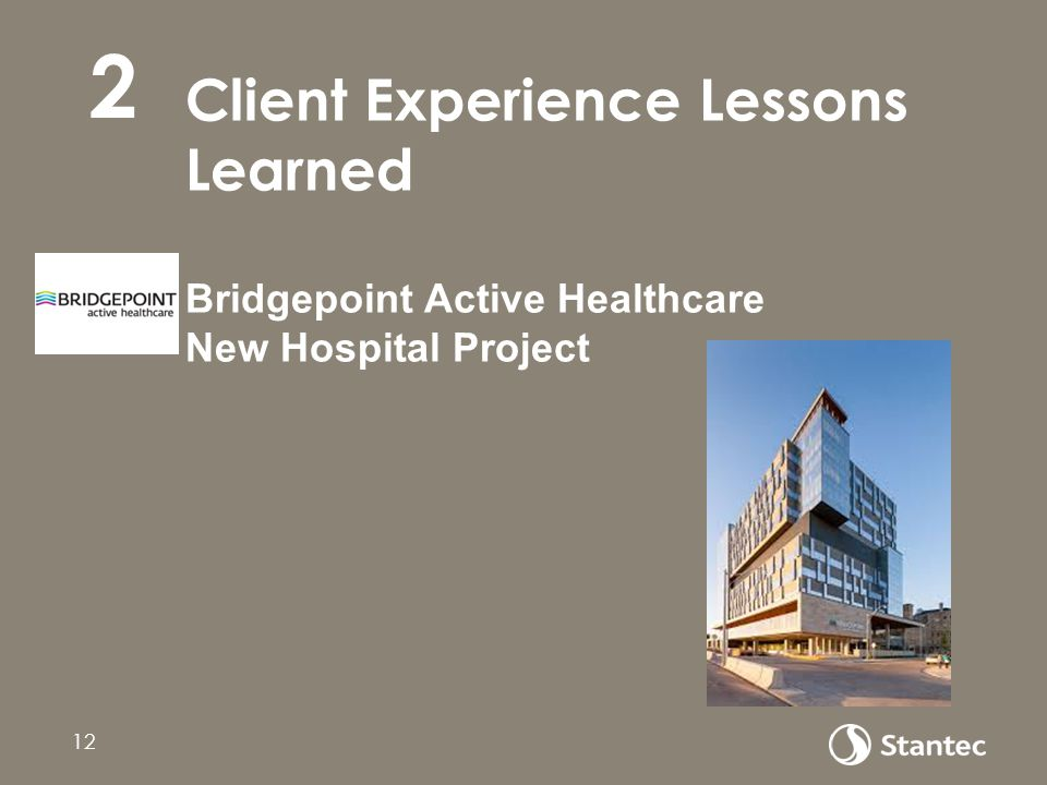 2 Client Experience Lessons Learned Bridgepoint Active Healthcare New Hospital Project BR 12