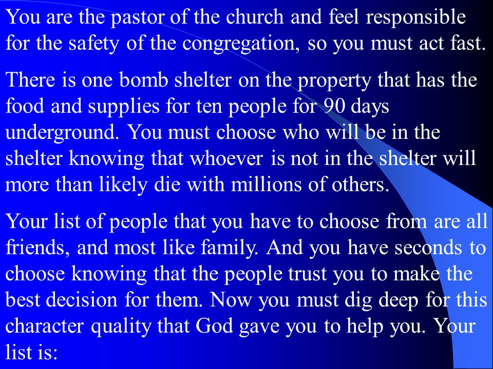 You are the pastor of the church and feel responsible for the safety of the congregation, so you must act fast.