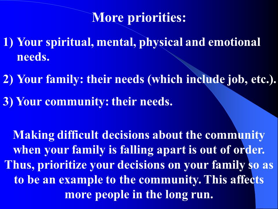More priorities: Your spiritual, mental, physical and emotional needs.