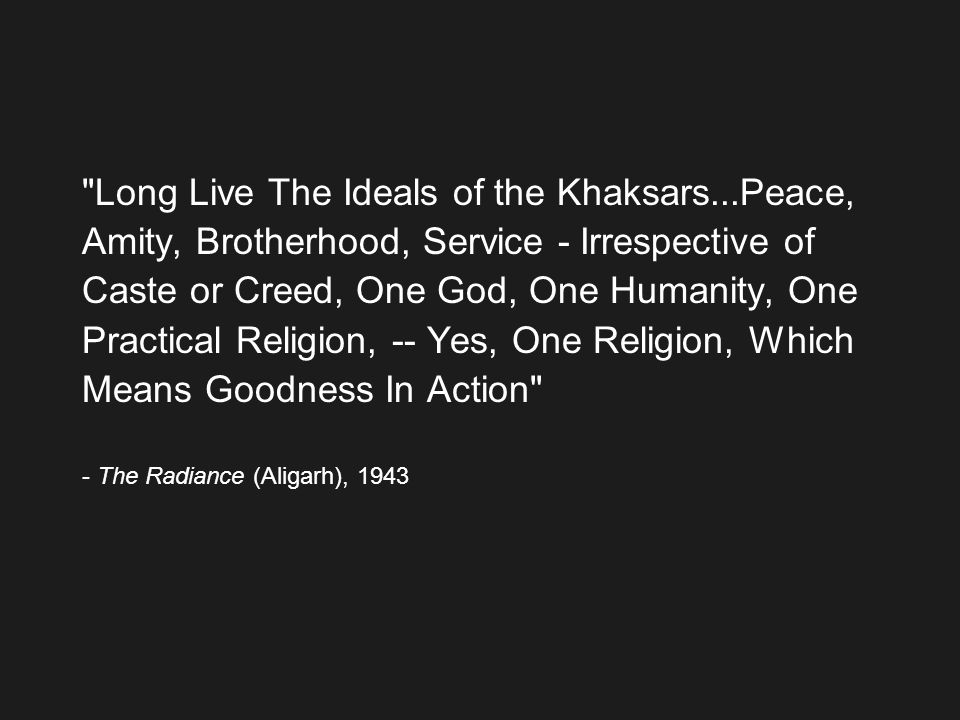 Long Live The Ideals of the Khaksars...Peace,