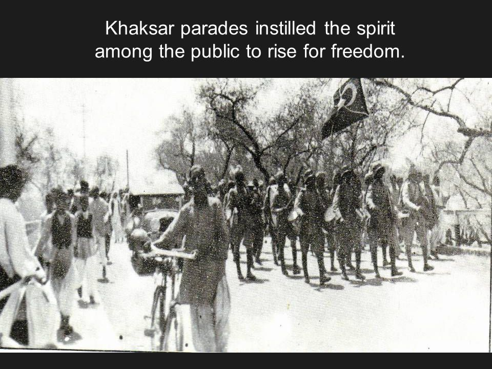 Khaksar parades instilled the spirit among the public to rise for freedom.