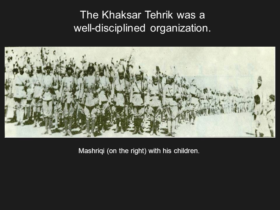 The Khaksar Tehrik was a well-disciplined organization.