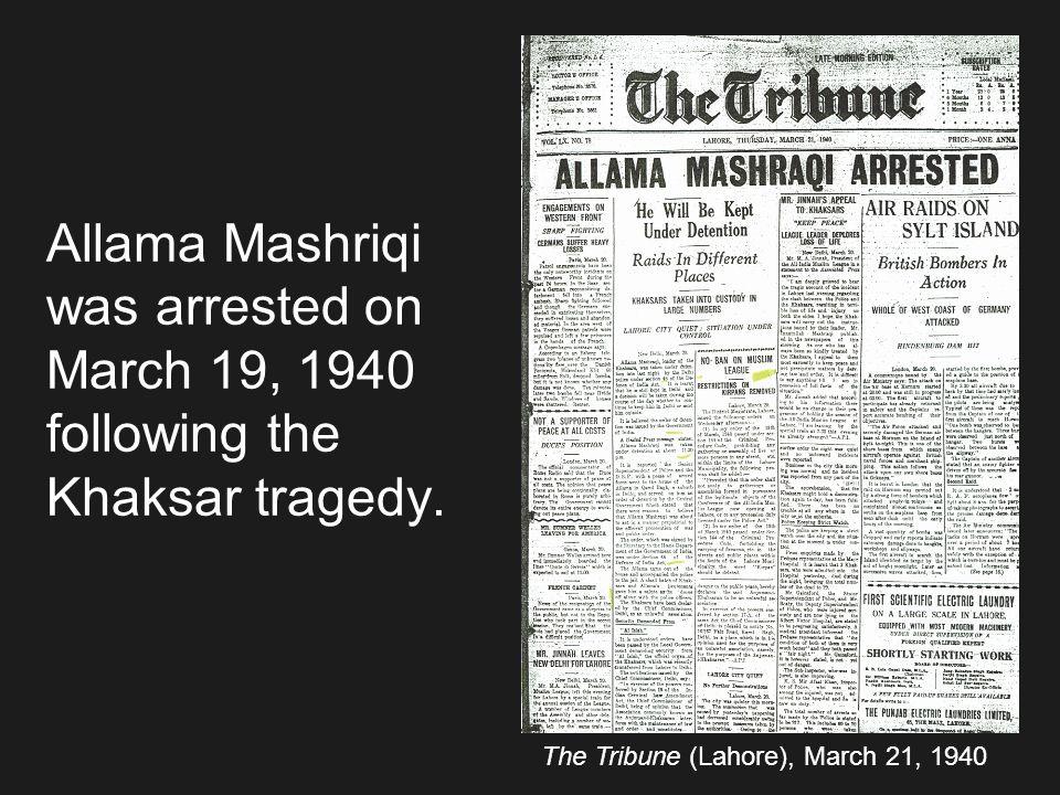 Allama Mashriqi was arrested on March 19, 1940 following the Khaksar tragedy.