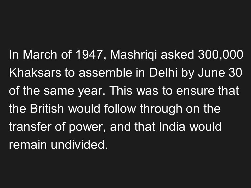 In March of 1947, Mashriqi asked 300,000