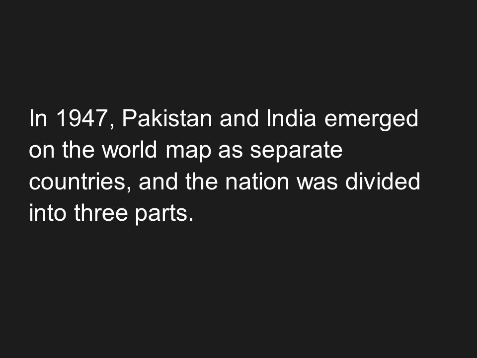 In 1947, Pakistan and India emerged
