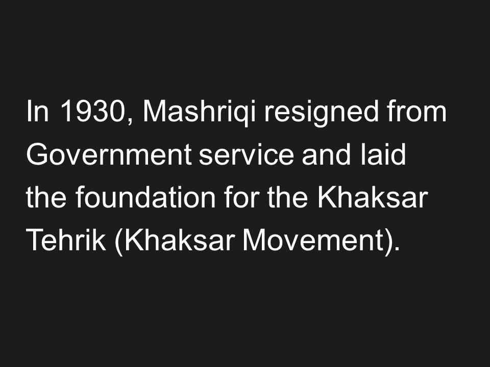 In 1930, Mashriqi resigned from