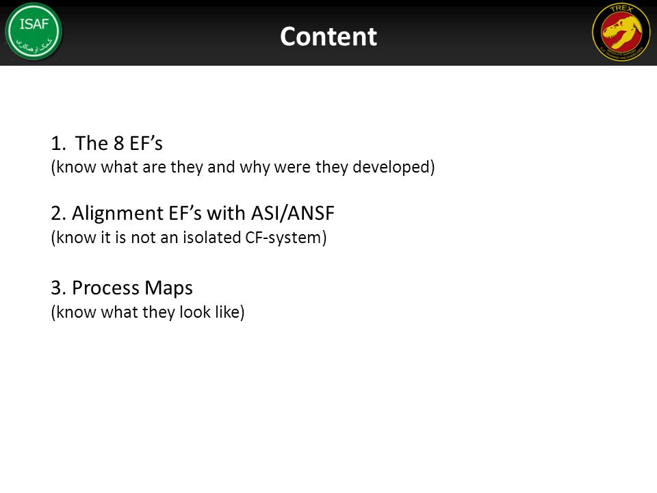Content The 8 EF's 2. Alignment EF's with ASI/ANSF 3. Process Maps