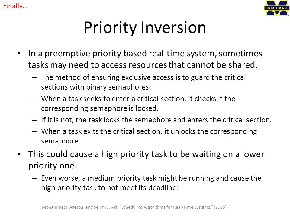 Finally… Priority Inversion. In a preemptive priority based real-time system, sometimes tasks may need to access resources that cannot be shared.