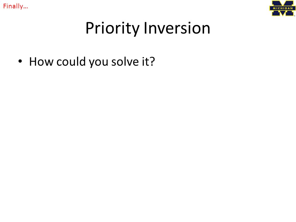 Priority Inversion How could you solve it Finally…