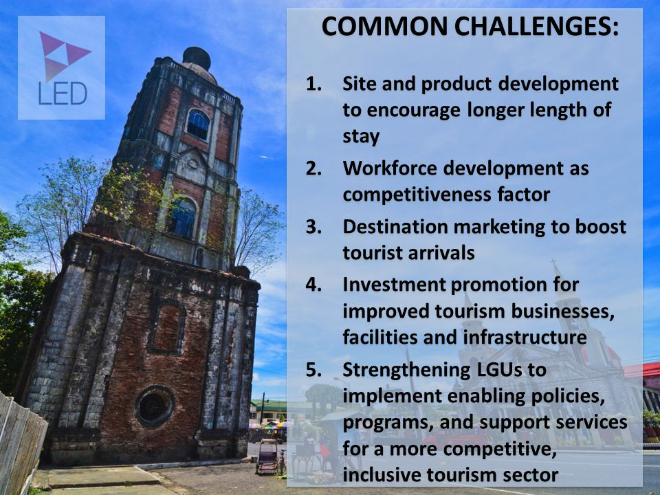 COMMON CHALLENGES: Site and product development to encourage longer length of stay. Workforce development as competitiveness factor.