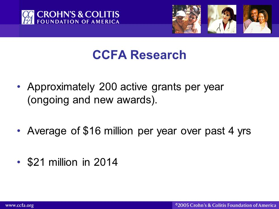 CCFA Research Approximately 200 active grants per year (ongoing and new awards). Average of $16 million per year over past 4 yrs.