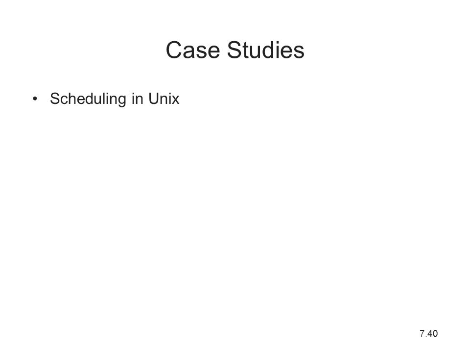 Case Studies Scheduling in Unix 40