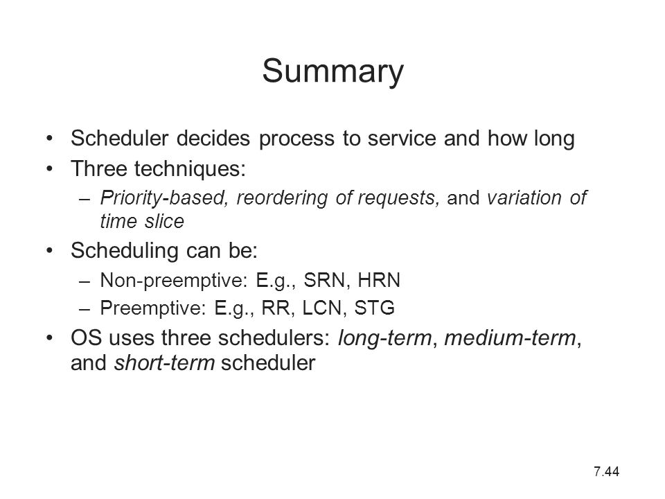 Summary Scheduler decides process to service and how long