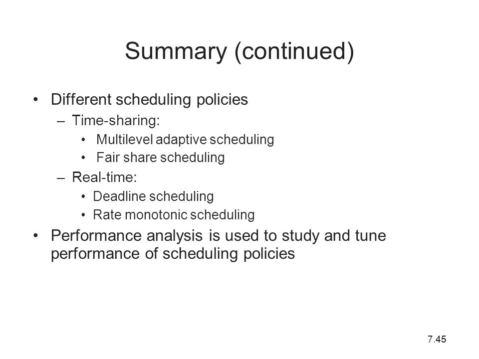 Summary (continued) Different scheduling policies