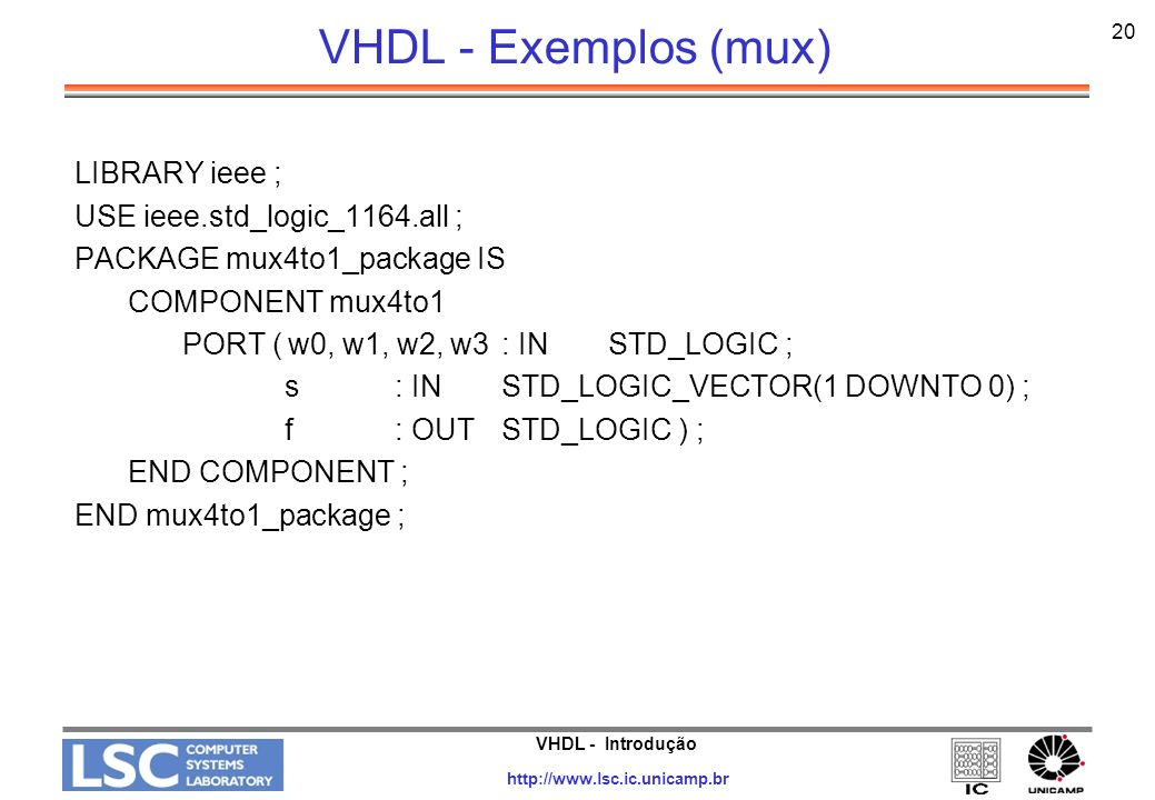 VHDL - Exemplos (mux) LIBRARY ieee ; USE ieee.std_logic_1164.all ;