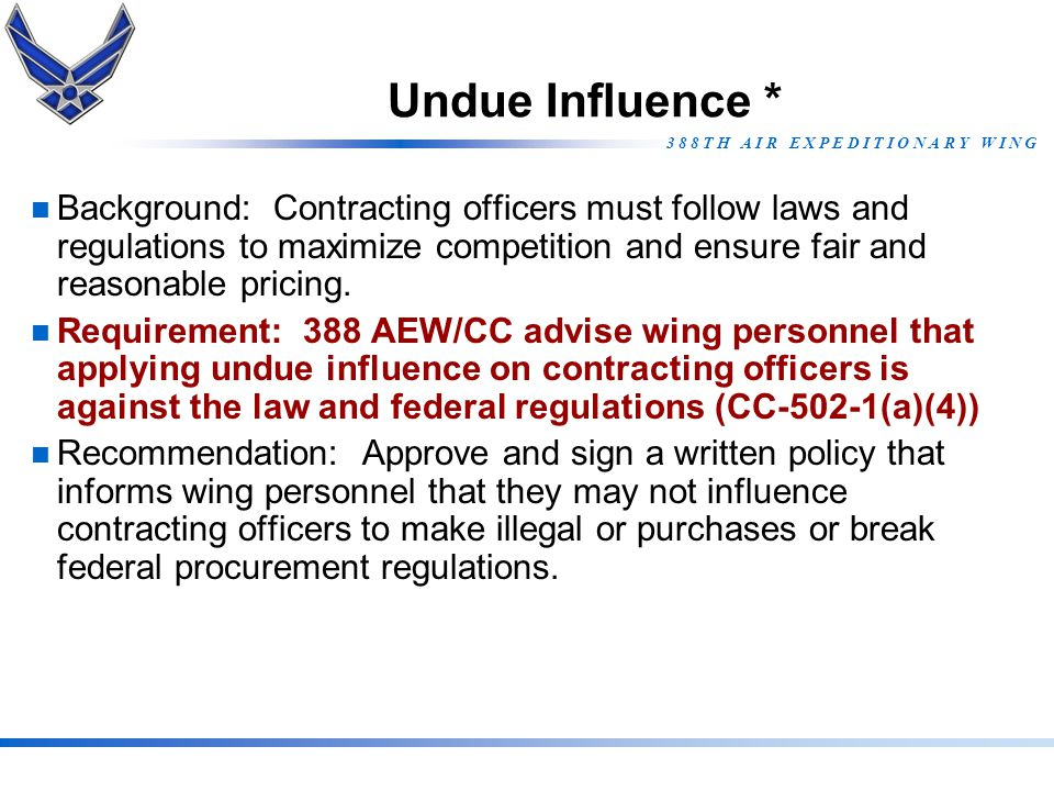 Undue Influence * Background: Contracting officers must follow laws and regulations to maximize competition and ensure fair and reasonable pricing.