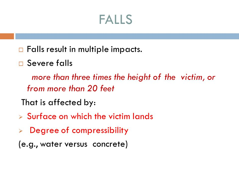 FALLS Falls result in multiple impacts. Severe falls