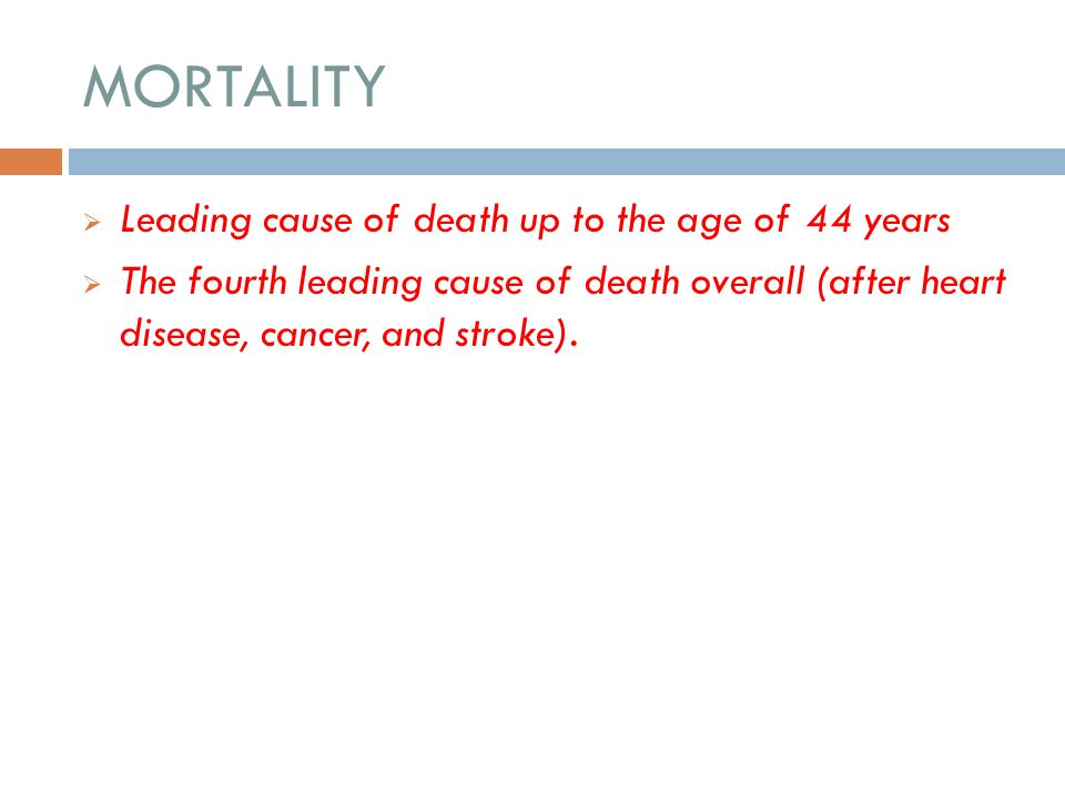 MORTALITY Leading cause of death up to the age of 44 years