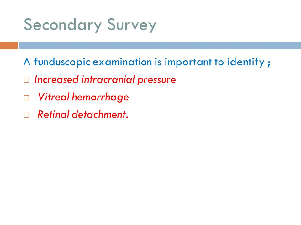Secondary Survey A funduscopic examination is important to identify ;