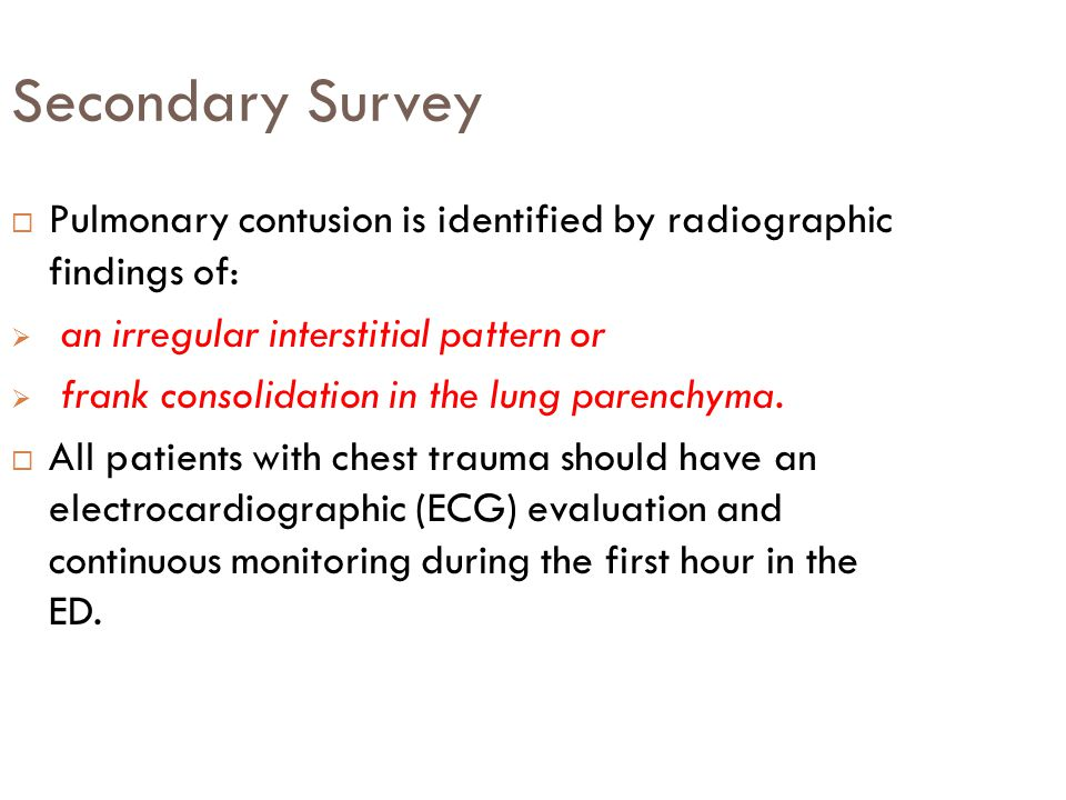 Secondary Survey Pulmonary contusion is identified by radiographic findings of: an irregular interstitial pattern or.