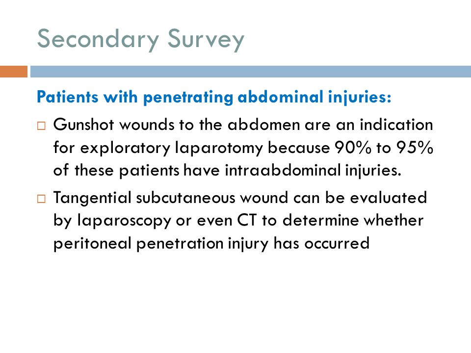 Secondary Survey Patients with penetrating abdominal injuries: