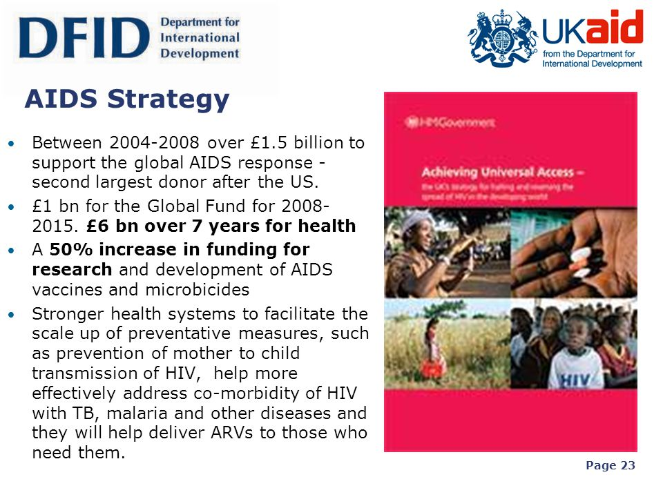 AIDS Strategy Between 2004-2008 over £1.5 billion to support the global AIDS response - second largest donor after the US.