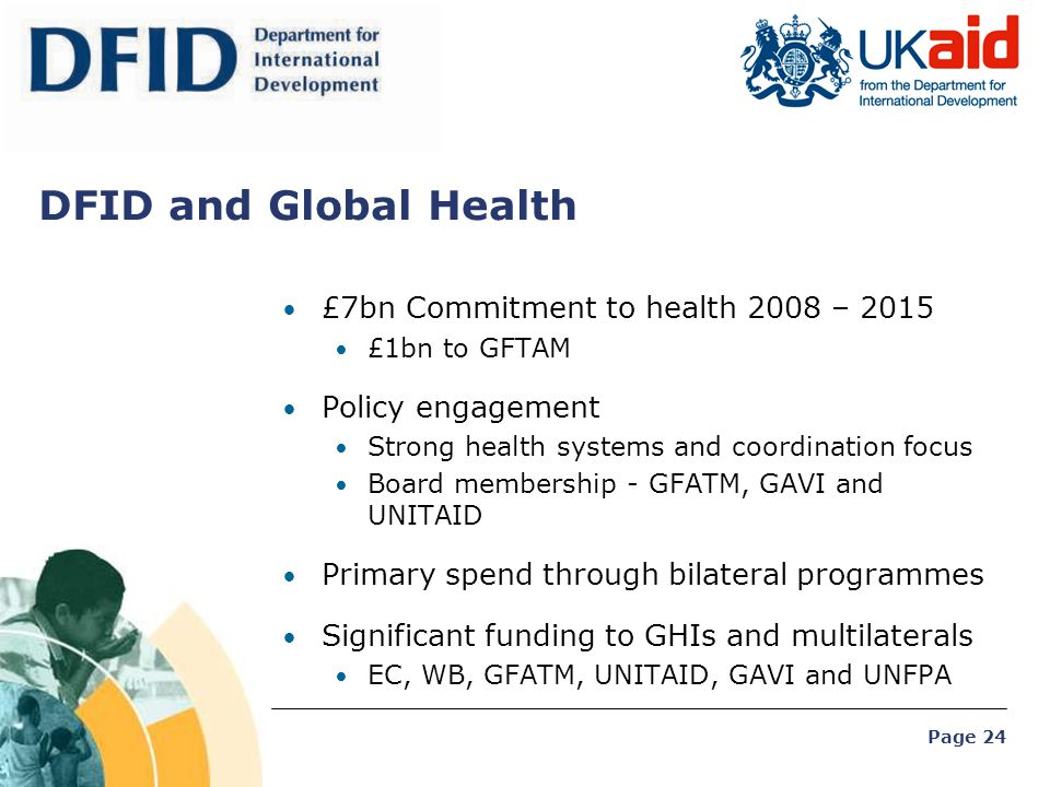 DFID and Global Health £7bn Commitment to health 2008 – 2015