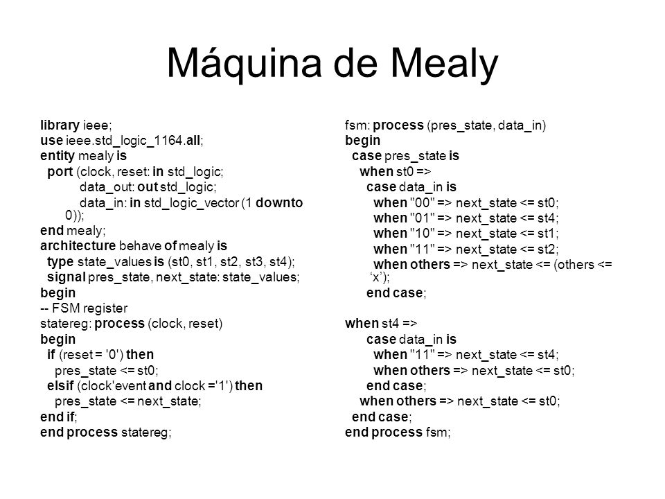 Máquina de Mealy library ieee; use ieee.std_logic_1164.all;