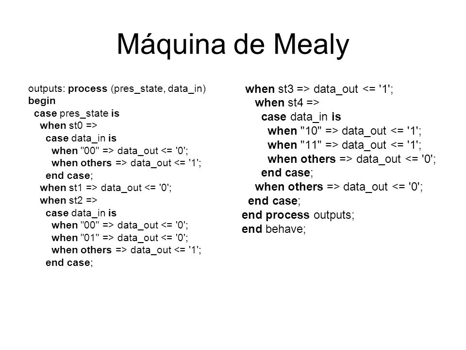 Máquina de Mealy when st3 => data_out <= 1 ; when st4 =>