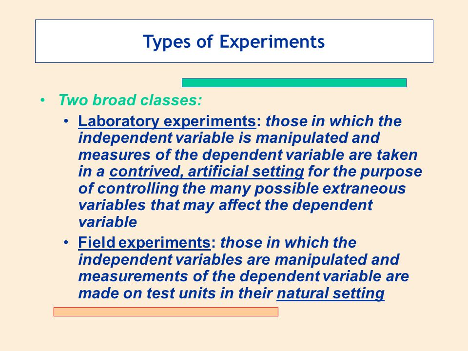Types of Experiments Two broad classes: