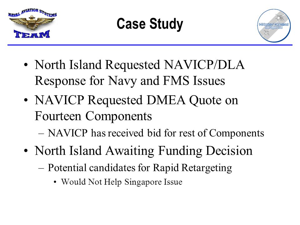 Case Study North Island Requested NAVICP/DLA Response for Navy and FMS Issues. NAVICP Requested DMEA Quote on Fourteen Components.
