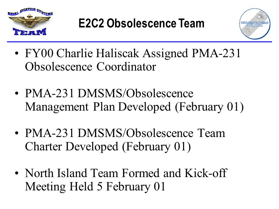 E2C2 Obsolescence Team FY00 Charlie Haliscak Assigned PMA-231 Obsolescence Coordinator.