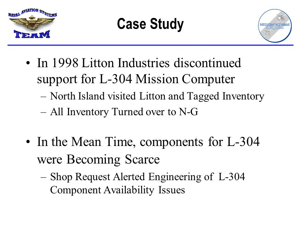Case Study In 1998 Litton Industries discontinued support for L-304 Mission Computer. North Island visited Litton and Tagged Inventory.