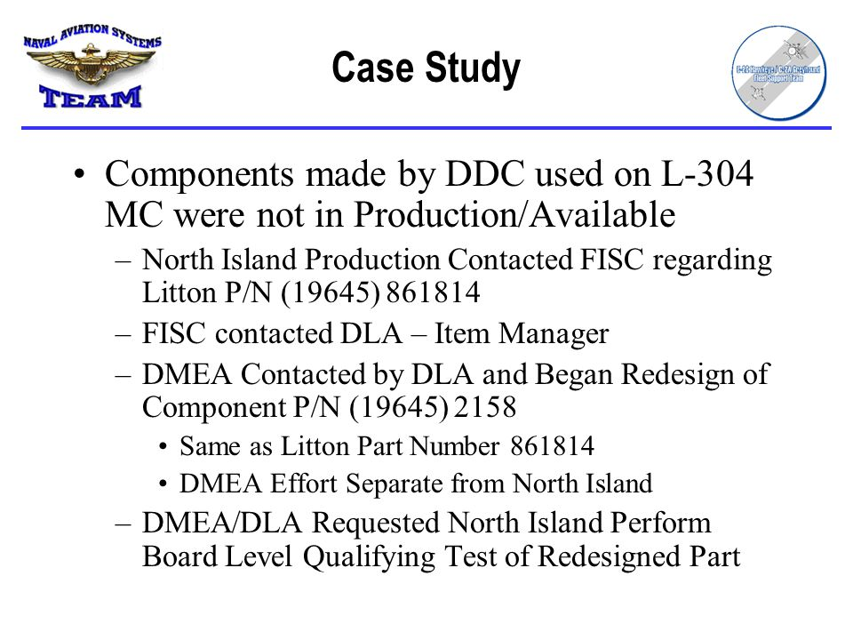 Case Study Components made by DDC used on L-304 MC were not in Production/Available.