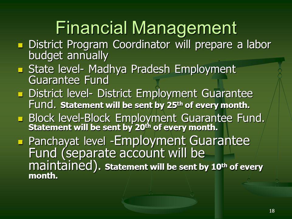 Financial Management District Program Coordinator will prepare a labor budget annually. State level- Madhya Pradesh Employment Guarantee Fund.