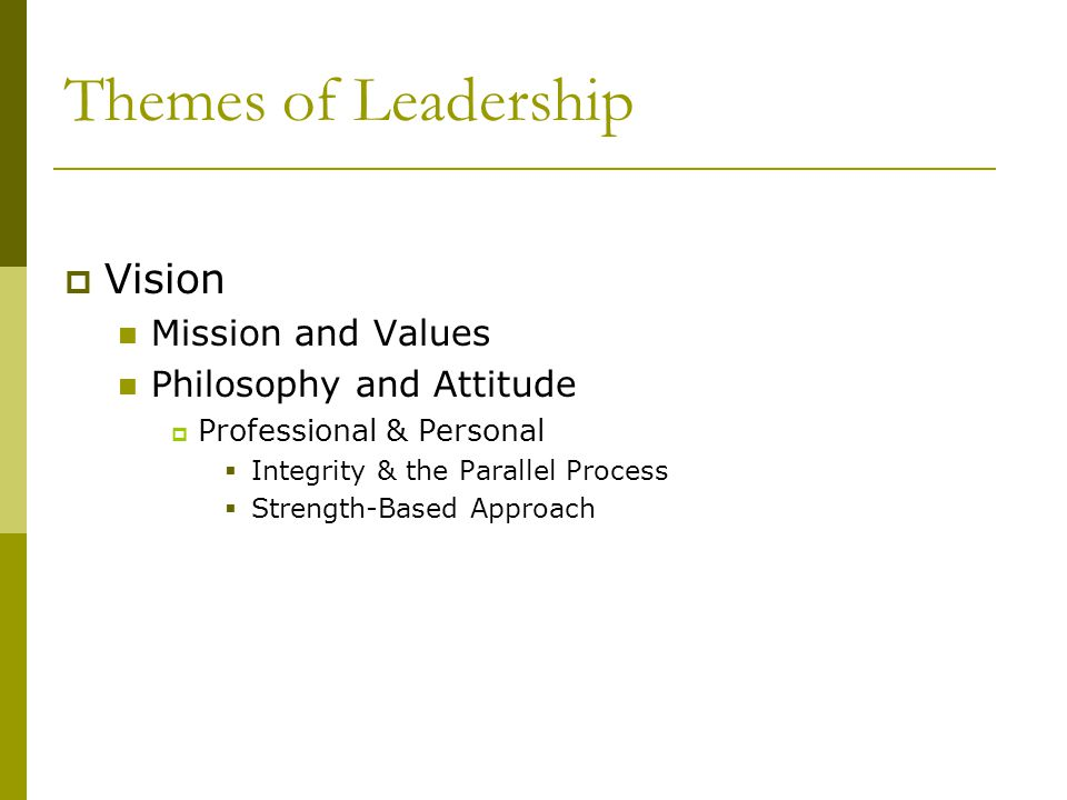 Themes of Leadership Vision Mission and Values Philosophy and Attitude